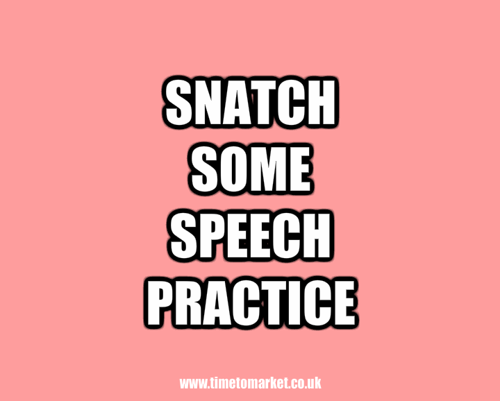 Snatch some speech practice