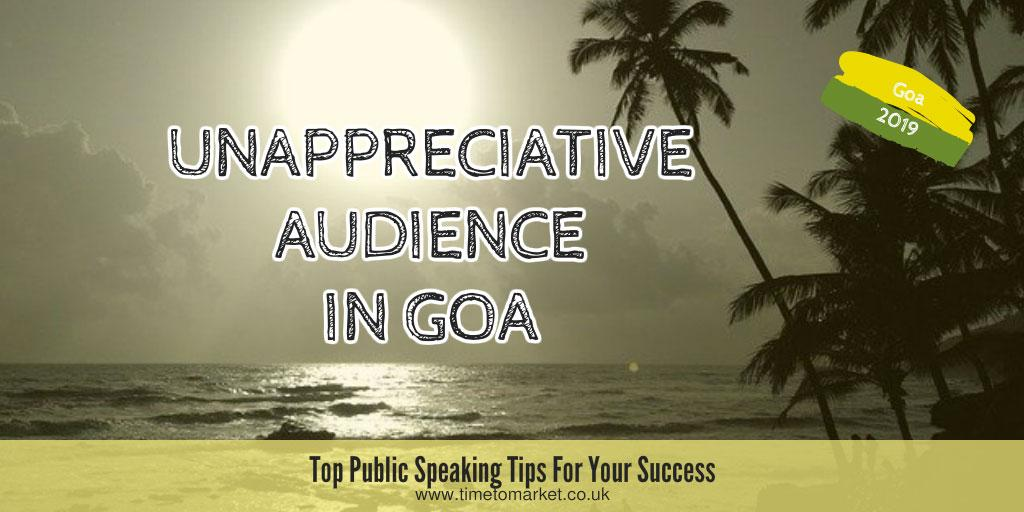 Unappreciative audience in Goa