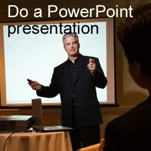 Do a PowerPoint presentation