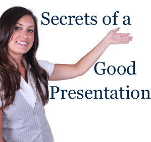 GIVING A GOOD PRESENTATION is there a secret?
