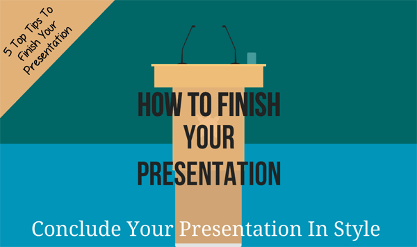 Finish your presentation
