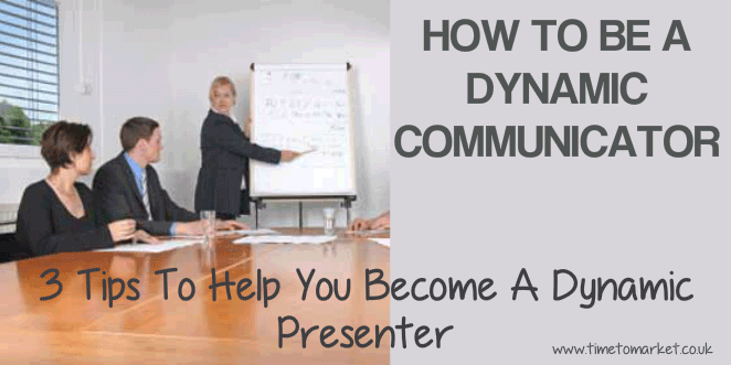 How to be a dynamic communicator