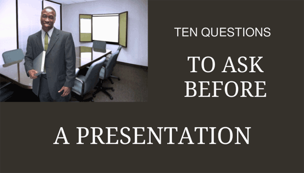 10 Questions to ask before a presentation