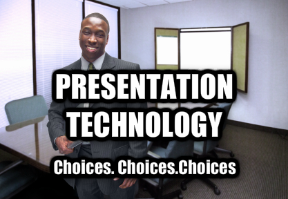Presentation technology choices