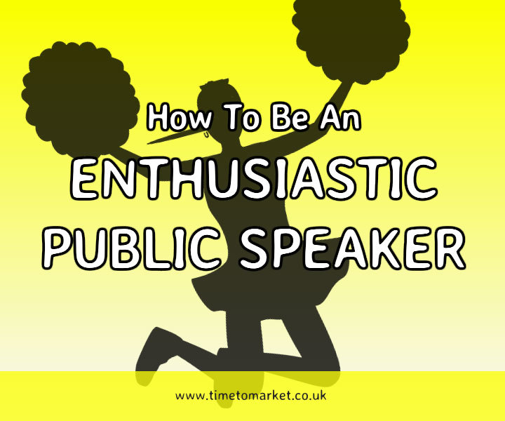Be an enthusiastic public speaker