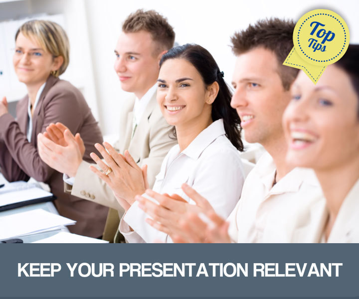 Keep your presentation relevant
