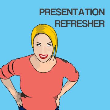 Presentation skill refresher