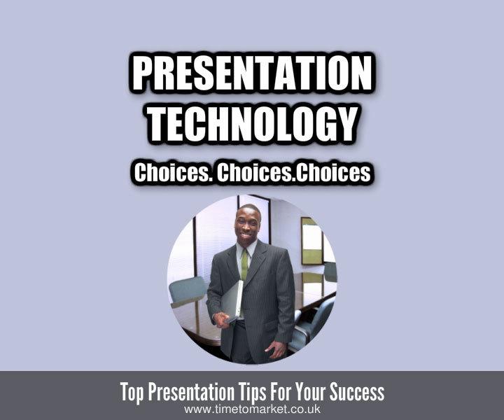Presentation technology choices